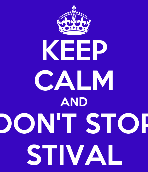 KEEP CALM AND DON'T STOP STIVAL