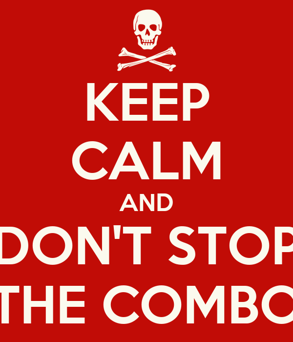KEEP CALM AND DON'T STOP THE COMBO