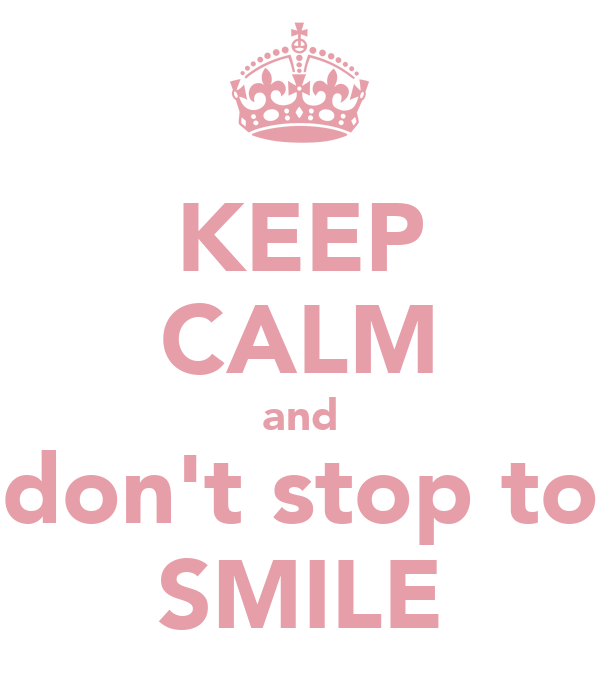 KEEP CALM and don't stop to SMILE