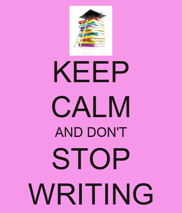 KEEP CALM AND DON'T STOP WRITING