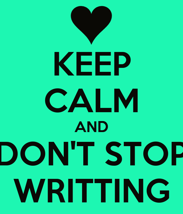 KEEP CALM AND DON'T STOP WRITTING