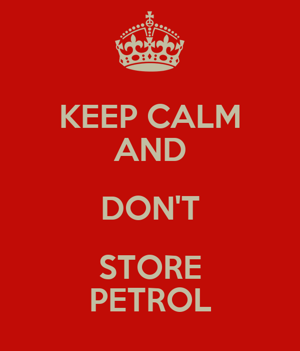 KEEP CALM AND DON'T STORE PETROL