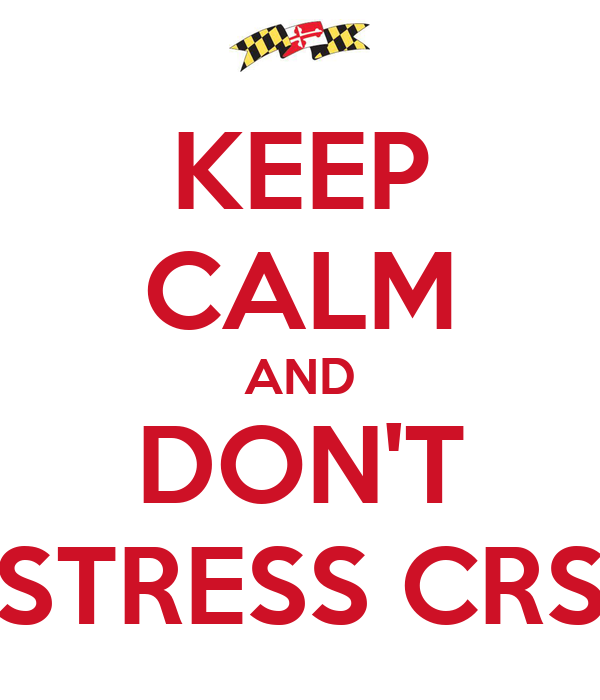 KEEP CALM AND DON'T STRESS CRS