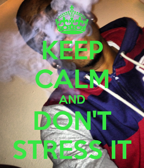 KEEP CALM AND DON'T STRESS IT