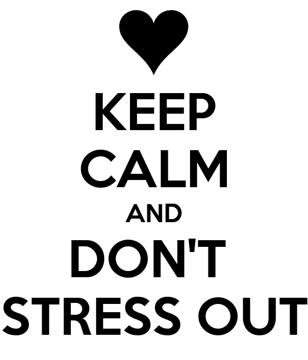 KEEP CALM AND DON'T  STRESS OUT