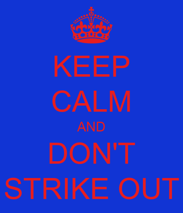 KEEP CALM AND DON'T STRIKE OUT