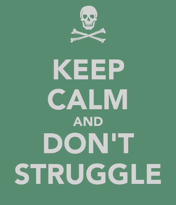 KEEP CALM AND DON'T STRUGGLE