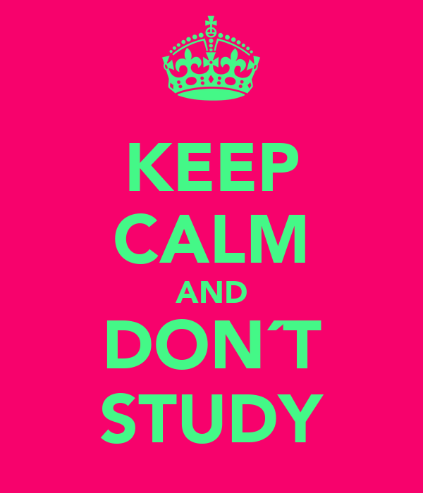 KEEP CALM AND DON´T STUDY