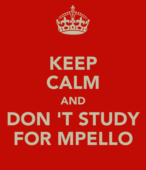 KEEP CALM AND DON 'T STUDY FOR MPELLO