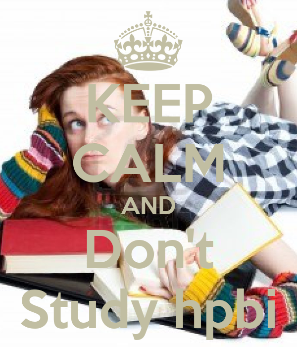 KEEP CALM AND Don't Study hpbi