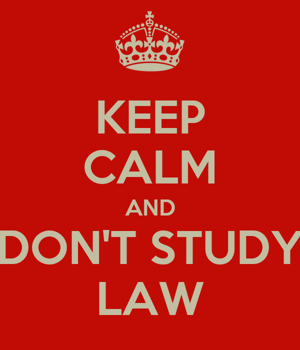 KEEP CALM AND DON'T STUDY LAW