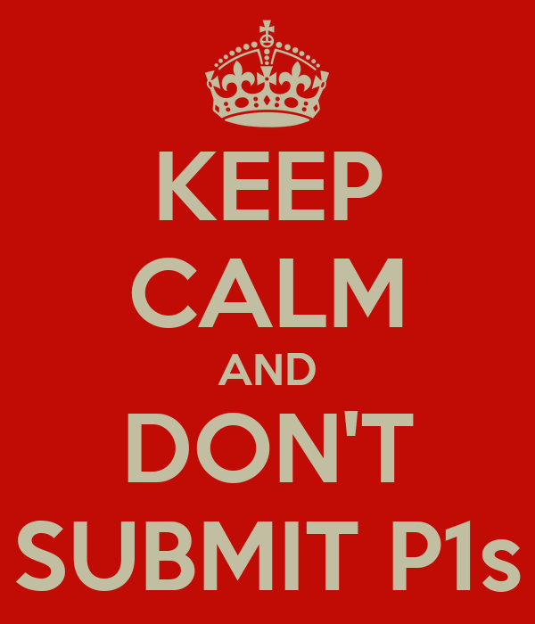 KEEP CALM AND DON'T SUBMIT P1s