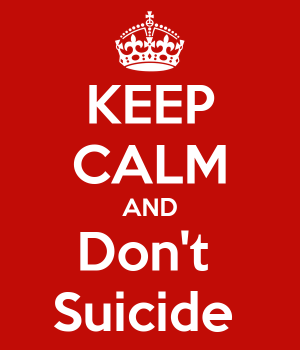 KEEP CALM AND Don't  Suicide