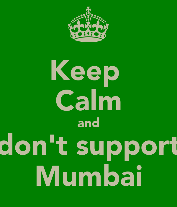 Keep  Calm and don't support Mumbai