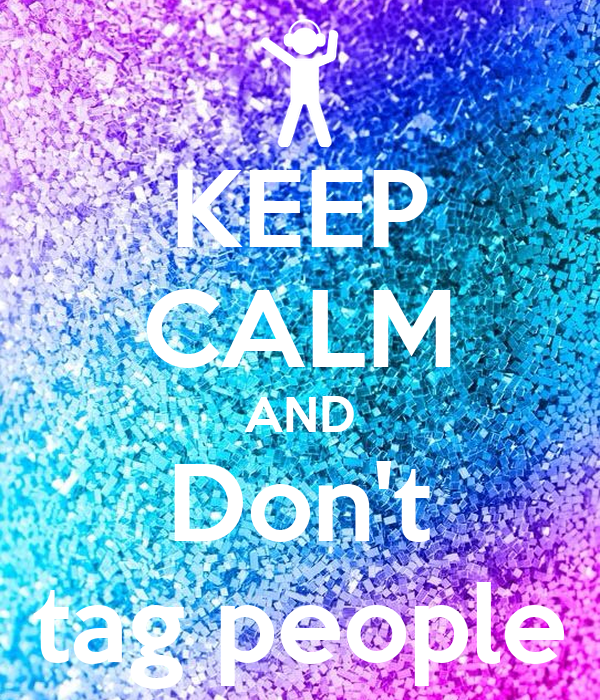 KEEP CALM AND Don't tag people