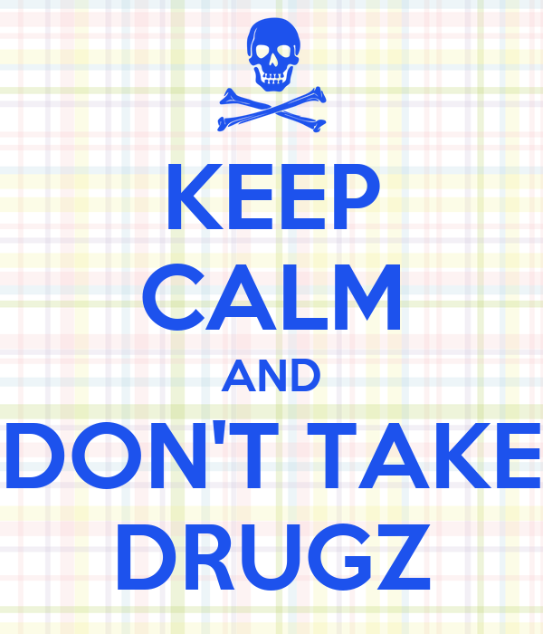 KEEP CALM AND DON'T TAKE DRUGZ