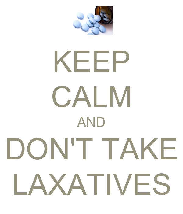 KEEP CALM AND DON'T TAKE LAXATIVES