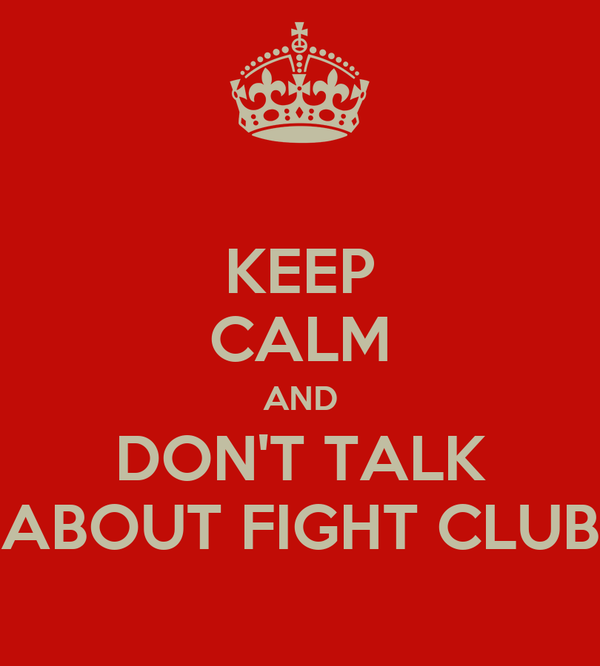 KEEP CALM AND DON'T TALK ABOUT FIGHT CLUB
