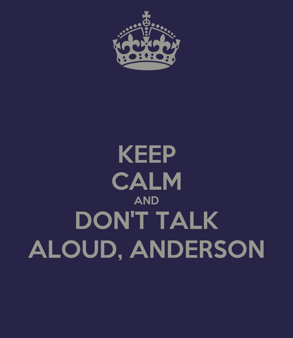 KEEP CALM AND DON'T TALK ALOUD, ANDERSON
