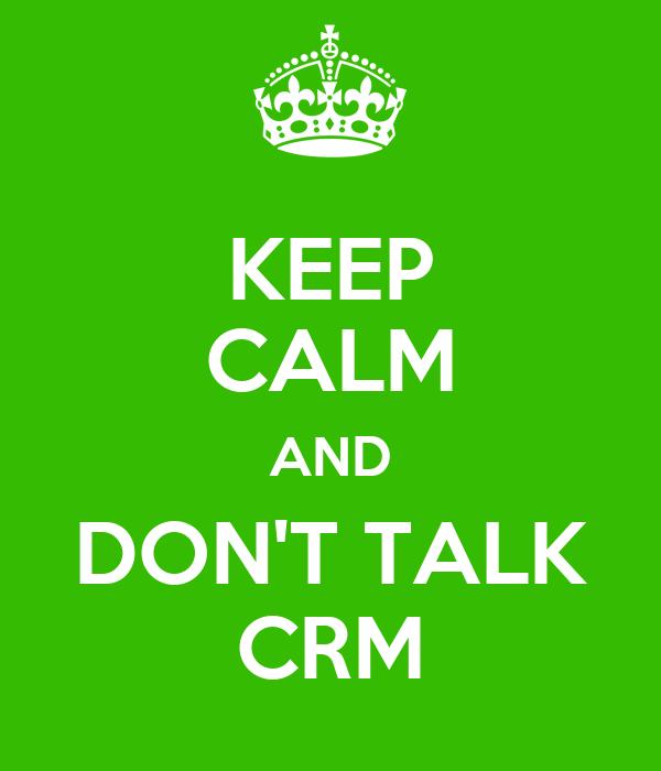 KEEP CALM AND DON'T TALK CRM
