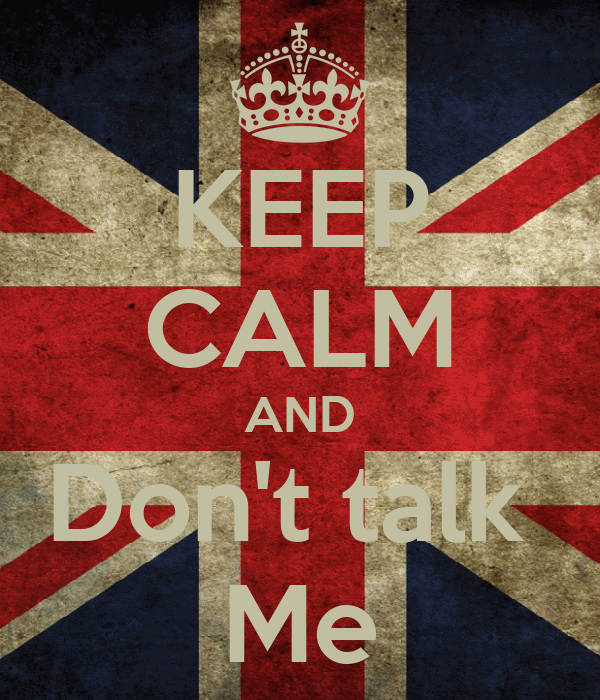 KEEP CALM AND Don't talk  Me