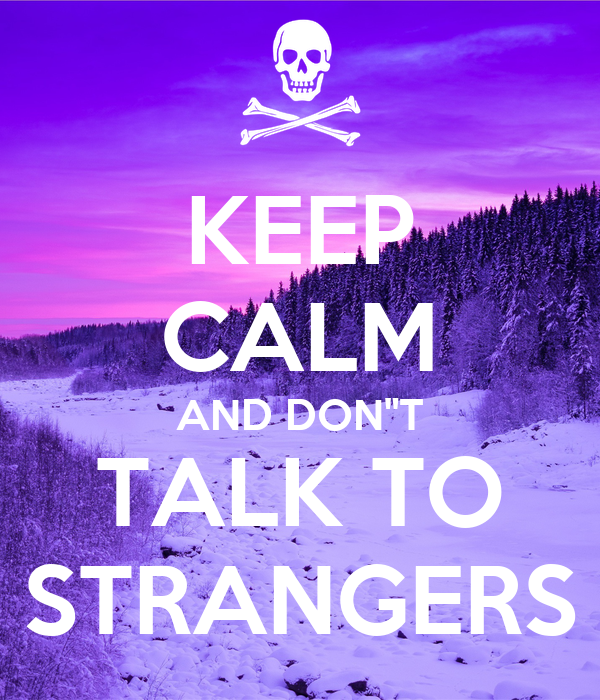 """KEEP CALM AND DON""""T TALK TO STRANGERS"""