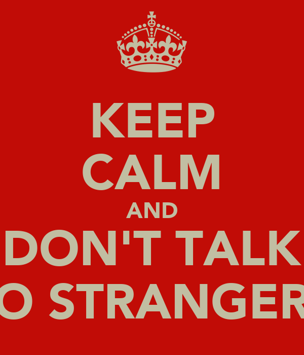 KEEP CALM AND DON'T TALK TO STRANGERS