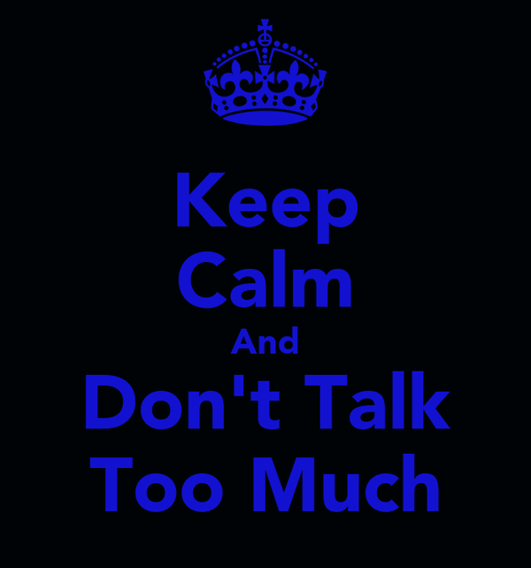Keep Calm And Don't Talk Too Much
