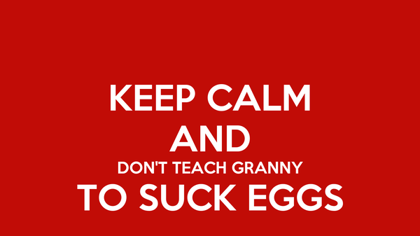 teach your grandmother to suck eggs Meaning in the