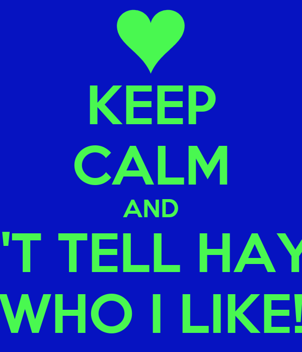 KEEP CALM AND DON'T TELL HAYDEN WHO I LIKE!