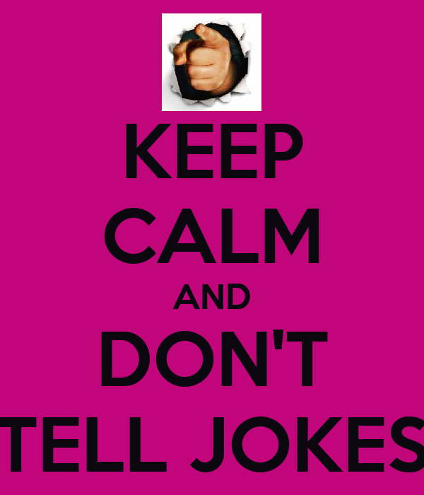 KEEP CALM AND DON'T TELL JOKES