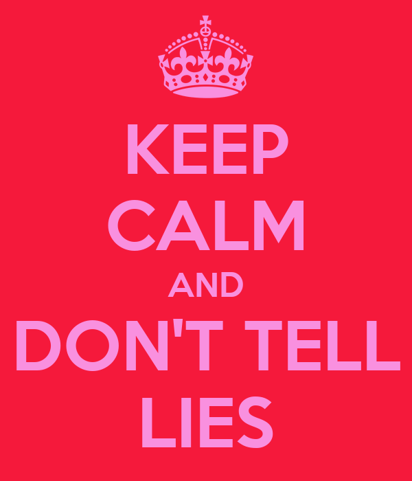 KEEP CALM AND DON'T TELL LIES