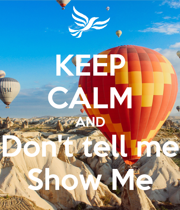 KEEP CALM AND Don't tell me Show Me