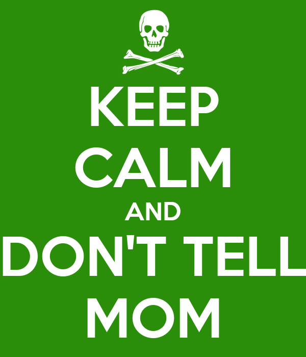 KEEP CALM AND DON'T TELL MOM