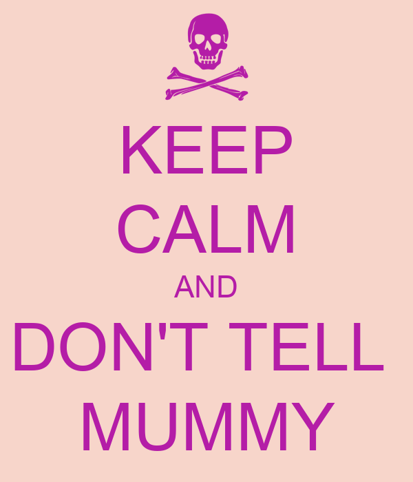 KEEP CALM AND DON'T TELL  MUMMY