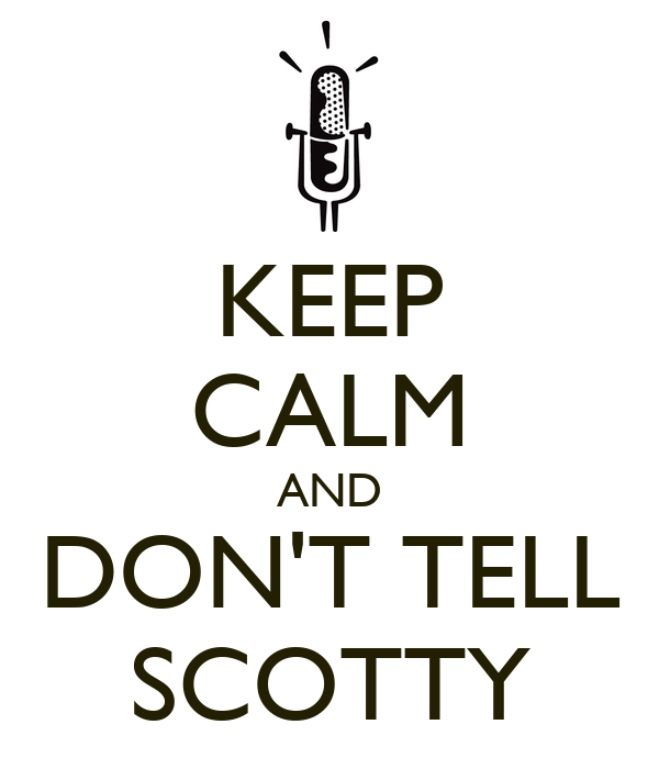 KEEP CALM AND DON'T TELL SCOTTY