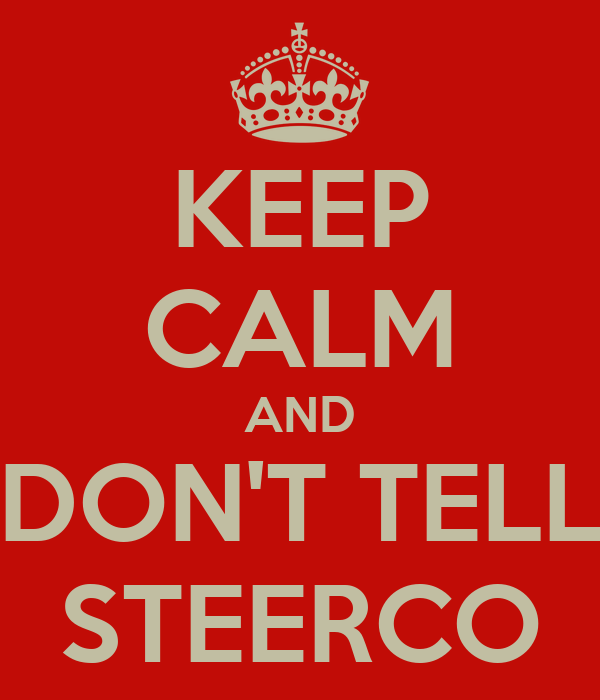 KEEP CALM AND DON'T TELL STEERCO