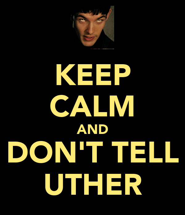 KEEP CALM AND DON'T TELL UTHER
