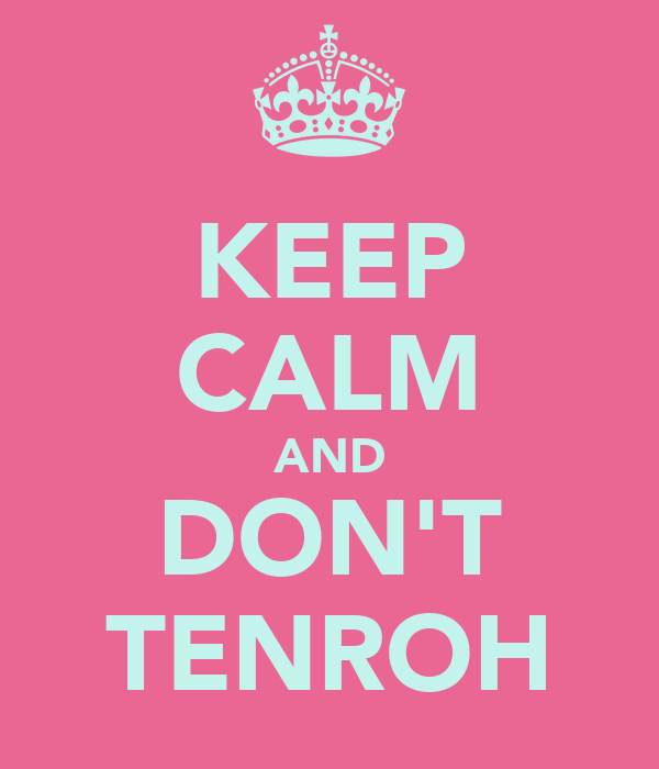 KEEP CALM AND DON'T TENROH