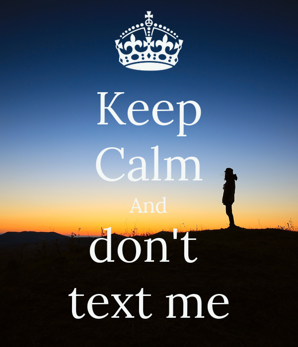 Keep Calm And don't  text me