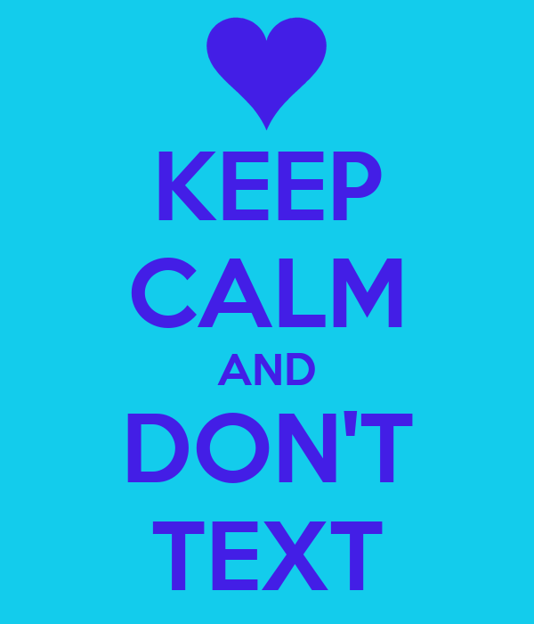 KEEP CALM AND DON'T TEXT