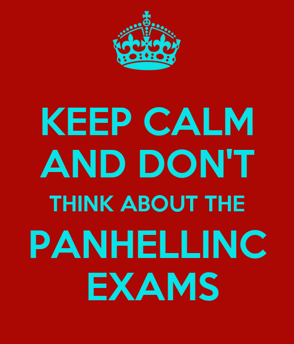 KEEP CALM AND DON'T THINK ABOUT THE PANHELLINC  EXAMS