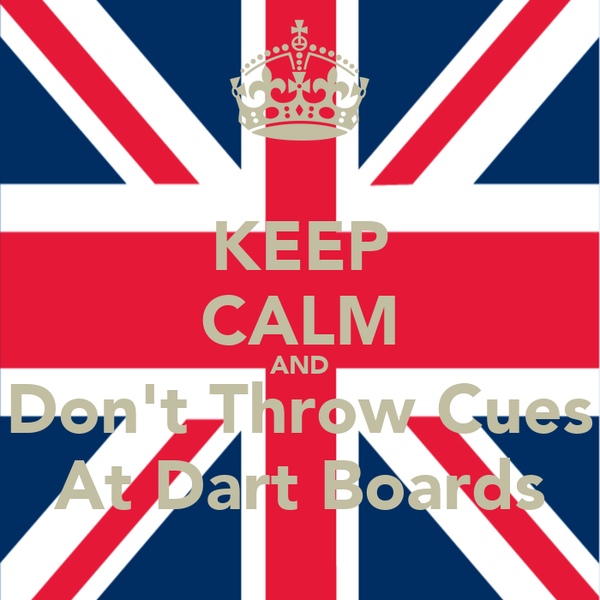 KEEP CALM AND Don't Throw Cues At Dart Boards