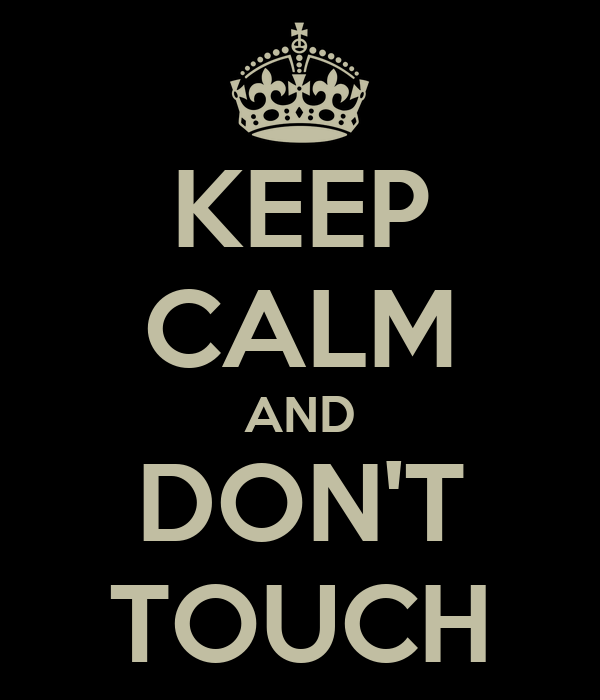 KEEP CALM AND DON'T TOUCH