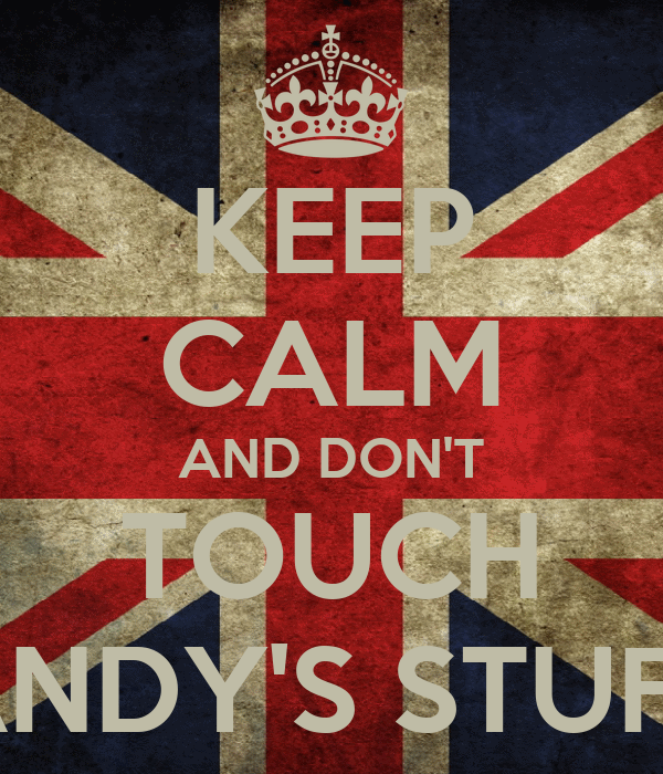 KEEP CALM AND DON'T TOUCH ANDY'S STUFF