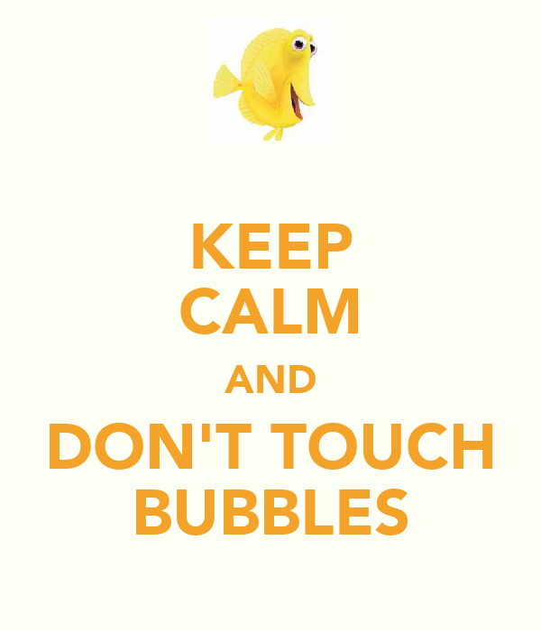 KEEP CALM AND DON'T TOUCH BUBBLES
