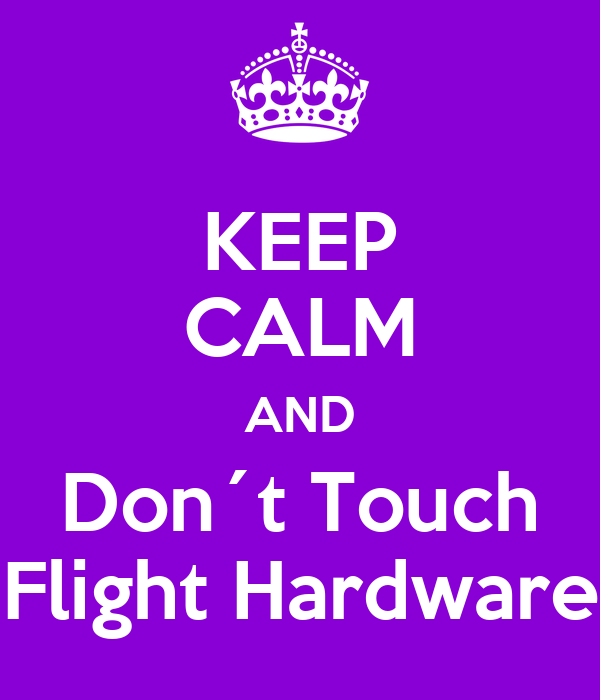 KEEP CALM AND Don´t Touch Flight Hardware