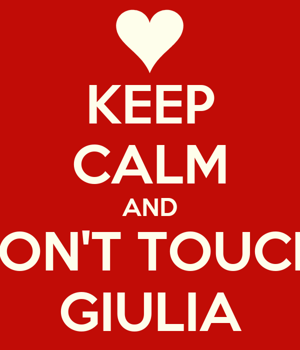 KEEP CALM AND DON'T TOUCH  GIULIA