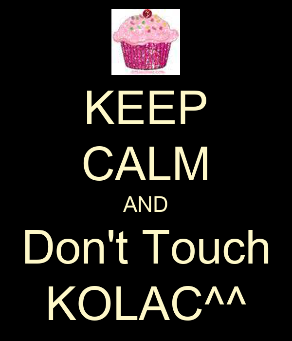 KEEP CALM AND Don't Touch KOLAC^^