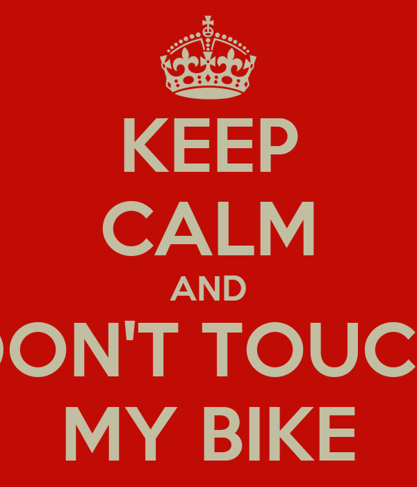 KEEP CALM AND DON'T TOUCH MY BIKE